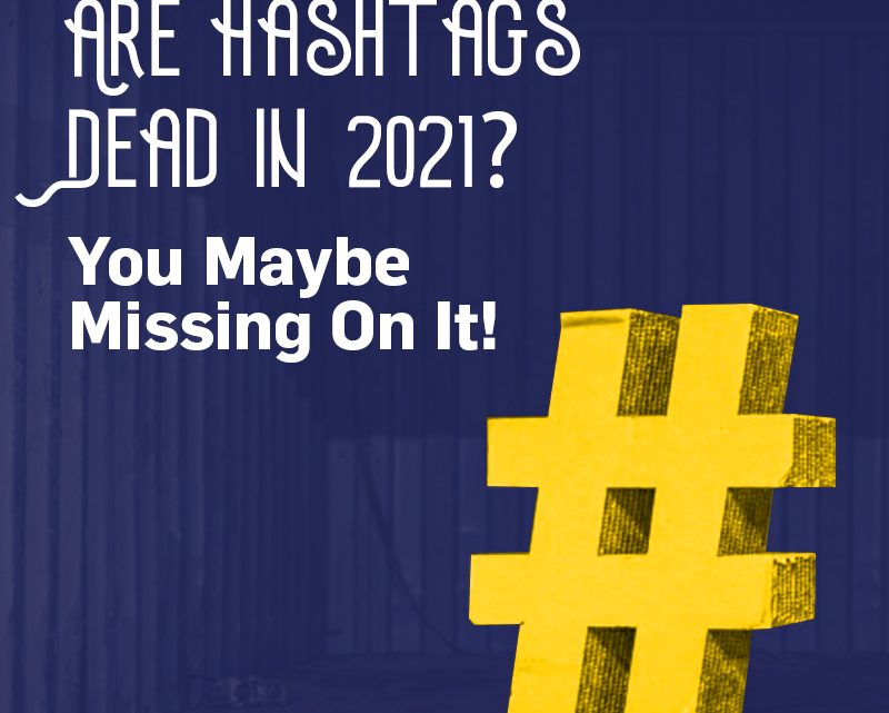 Are Hashtags Dead in 2021? You Maybe Missing On It!